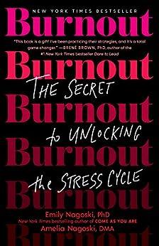 Burnout: The Secret to Unlocking the Stress Cycle by [Emily Nagoski, Amelia Nagoski]