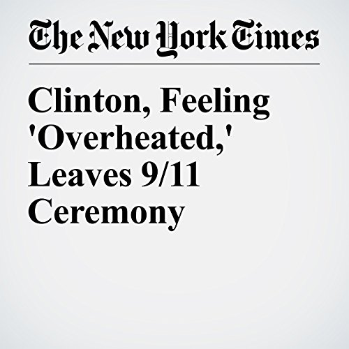 Clinton, Feeling 'Overheated,' Leaves 9/11 Ceremony audiobook cover art