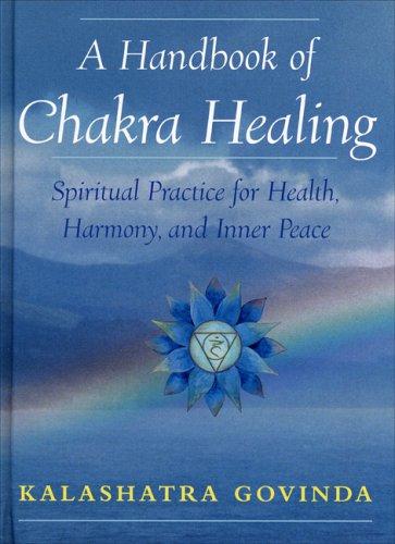 A Handbook of Chakra Healing: Spiritual Practice for Health, Harmony and Inner Peace