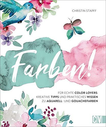 Farben! Kreative Tipps und praktisches Wissen für echte Color Lovers. Instagramerin Christin Stapff erklärt anhand inspirierender Motive in ... Wissen zu Aquarell- und Gouachefarben