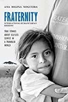 Fraternity International Humanitarian Missions: True stories about selfless service in a troubled world.