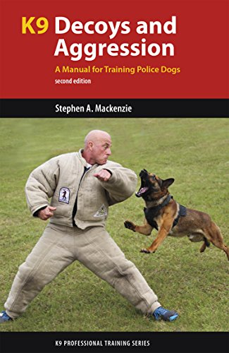 K9 Decoys and Aggression: A Manual for Training Police Dogs (K9 Professional Training Series)