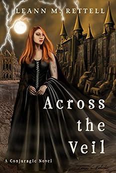 Across the Veil (Conjuragic Series Book 1) by [Leann M Rettell, James Christopher Hill, Melissa Gilbert]