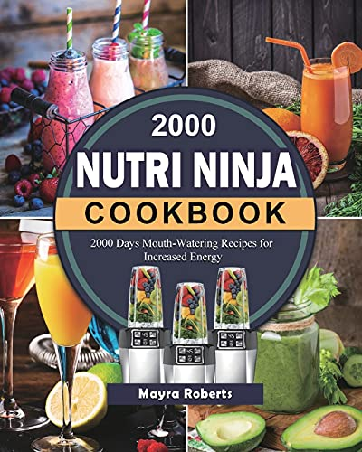 2000 Nutri Ninja Cookbook: 2000 Days Mouth-Watering Recipes for Increased Energy