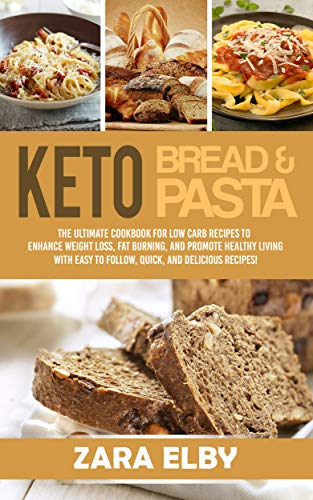 Keto Bread and Keto Pasta: The Ultimate Cookbook for Low Carb Recipes To Enhance Weight Loss, Fat Burning, and Promote Healthy Living With Easy to Follow, ... and Delicious Recipes! (English Edition)