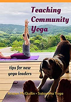 [Kristen McQuillin]のTeaching Community Yoga: tips for new yoga leaders (Satoyama Yoga Resources) (English Edition)