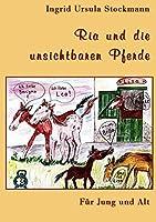 Ria und die unsichtbaren Pferde: Fuer Jung und Alt