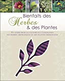 Bienfaits des Herbes et plantes - Un guide pour la culture et l'utilisation des herbes aromatiques et des plantes médicinales