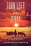 Turn Left at the Zebra: Excitement and Danger on a Magical African Safari