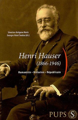 Henri Hauser (1866-1946) : Humaniste, Historien, Républicain