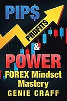 Pip$ Profit$ & Power: Forex Mindset Mastery