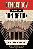Democracy Against Domination