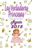 Las Verdaderas Princesas Nacieron en 2015 Agosto: CUADERNO DE CUMPLEAÑOS,Regalos de cumpleaños confinamiento 6 años para niña y mujer tía, novia (Spanish Edition)