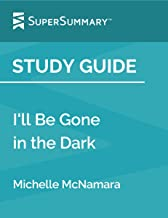 Study Guide: I'll Be Gone in the Dark by Michelle McNamara (SuperSummary)