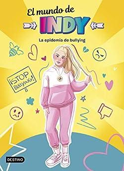 El Mundo de Indy. La epidemia de bullying (Jóvenes influencers) PDF EPUB Gratis descargar completo