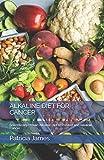 ALKALINE DIET FOR CANCER: Scientifically Prоvеn Alkaline Diet to Prevent аnd Rеvеrѕе Cancer