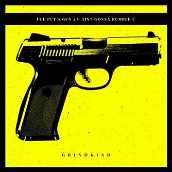 I'LL PUT A GUN 2 U AINT GONNA RUMBLE U (Extended Version)