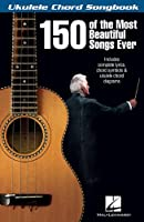 150 of the Most Beautiful Songs Ever (Ukulele Chord Songbook)