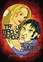 Truly, Madly, Deadly: The Unofficial True Blood Companion by Becca Wilcott (2010-06-01)