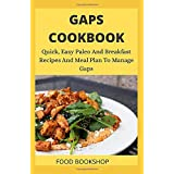 GAPS COOKBOOK: Quick, Easy Paleo And Breakfast Recipes And Meal Plan To Manage Gaps