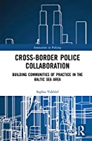 Cross-Border Police Collaboration: Building Communities of Practice in the Baltic Sea Area (Innovations in Policing)