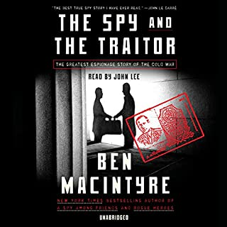 The Spy and the Traitor     The Greatest Espionage Story of the Cold War              By:                                                                                                                                 Ben Macintyre                               Narrated by:                                                                                                                                 John Lee                      Length: 13 hrs and 20 mins     2,230 ratings     Overall 4.8