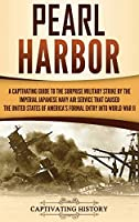 Pearl Harbor: A Captivating Guide to the Surprise Military Strike by the Imperial Japanese Navy Air Service that Caused the United States of America's Formal Entry into World War II