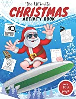 The Ultimate Christmas Activity Book: Fun Of Games, Activities, Puzzles & Coloring Pages for Endless Hours of Festive Fun I Perfect Holiday Gift For Chlldren Toddlers Boys & Girls Ages 6-10