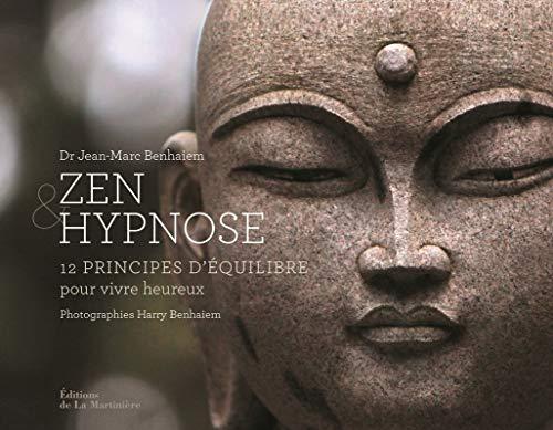 Zen et Hypnose. 12 principes d'équilibre pour vivre heureux