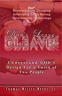 Don't Leave Cleave! Understand GOD'S Design For A Union of Two People (Originally $9.95 now discounted 30%)