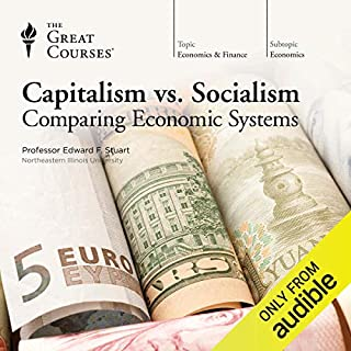 Capitalism vs. Socialism: Comparing Economic Systems                   Written by:                                                                                                                                 The Great Courses                               Narrated by:                                                                                                                                 Professor Edward F. Stuart PhD                      Length: 11 hrs and 59 mins     45 ratings     Overall 4.4