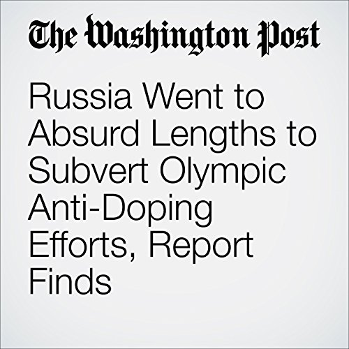 Russia Went to Absurd Lengths to Subvert Olympic Anti-Doping Efforts, Report Finds cover art