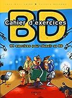 Cahier d'exercices BD - 101 exercices pour réussir sa BD de Jean-Marc Lainé
