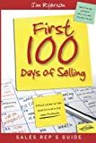 First 100 Days of Selling: Sales Rep's Guide: Sales Rep's Practical Day-by-Day Guide to Excel in the Sales Profession