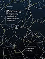Processing, second edition: A Programming Handbook for Visual Designers and Artists (The MIT Press)
