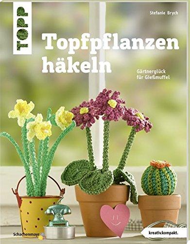 Topfpflanzen häkeln (kreativ.kompakt): Gärtnerglück für Gießmuffel