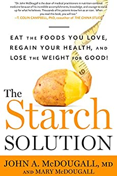 The Starch Solution: Eat the Foods You Love, Regain Your Health, and Lose the Weight for Good! by [John McDougall, Mary McDougall]