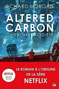 Carbone modifié : Le cycle de Takeshi Kovacs: Altered Carbon, T1 par [Richard Morgan, Ange]