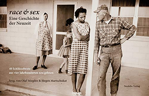 race & sex: Eine Geschichte der Neuzeit: 49 Schlüsseltexte aus vier Jahrhunderten neu gelesen