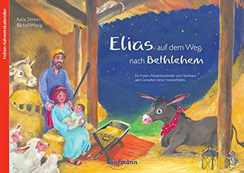 Elias auf dem Weg nach Betlehem: Folien-Adventskalender (Adventskalender mit Geschichten für Kinder: Ein Buch zum Vorlesen und Basteln)