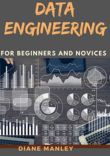 Data Engineering For Beginners And Novices (English Edition)