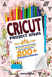 Cricut project ideas: Handy and funny project for the beginners, make money with 200+ unique ideas