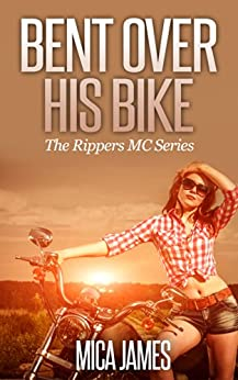 Bent Over His Bike (Motorcycle Club Romance): The Rippers MC Series (Vol. 1) by [Mica James]