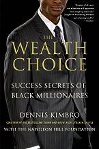 The Wealth Choice: Success Secrets of Black Millionaires Reprint edition by Kimbro, Dennis (2014) Paperback