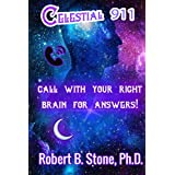 Celestial 911: CALL WITH YOUR RIGHT BRAIN FOR ANSWERS! (English Edition)