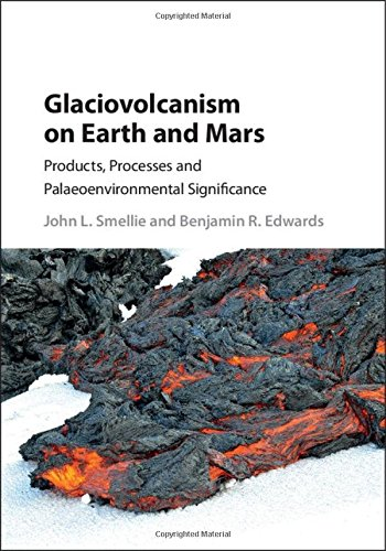 Glaciovolcanism on Earth and Mars: Products, Processes and Palaeoenvironmental Significance