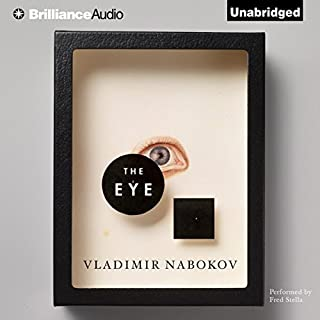 The Eye                   By:                                                                                                                                 Vladimir Nabokov                               Narrated by:                                                                                                                                 Fred Stella                      Length: 2 hrs and 35 mins     15 ratings     Overall 3.9