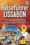 REISEFÜHRER LISSABON - Eine unvergessliche Reise: Erkunden Sie alle Traumorte und Sehenswürdigkeiten und erleben Sie Kulinarisches, Action, Spaß, Entspannung uvm. (inkl. interaktivem Kartenkonzept)