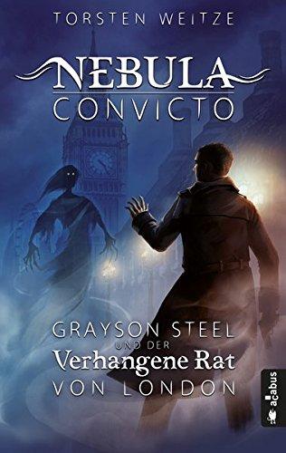 Nebula Convicto. Grayson Steel und der Verhangene Rat von London: Fantasyroman