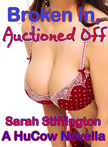 Broken In, Auctioned Off: A HuCow Novella (Dairy Farm Life Book 1)